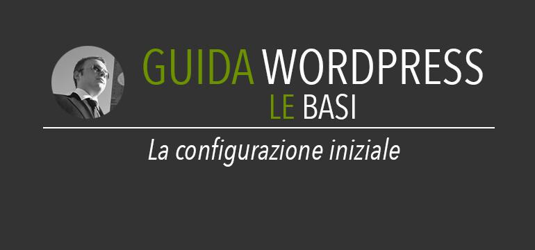 Configurare Wordpress - Le impostazioni iniziali