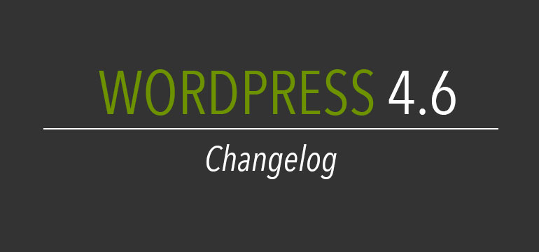 Wordpress 4.6 changelog